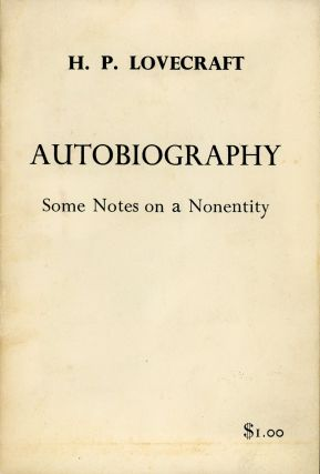 AUTOBIOGRAPHY: SOME NOTES ON A NONENTITY. Lovecraft, oward, hillips