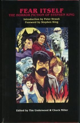 FEAR ITSELF: THE HORROR FICTION OF STEPHEN KING. Stephen King, Tim Underwood, Chuck Miller