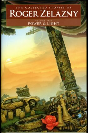 THE COLLECTED STORIES OF ROGER ZELAZNY VOLUME 2: POWER & LIGHT. Edited by David G. Grubbs,...
