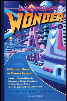 ANATOMY OF WONDER 4: A CRITICAL GUIDE TO SCIENCE FICTION. Neil Barron