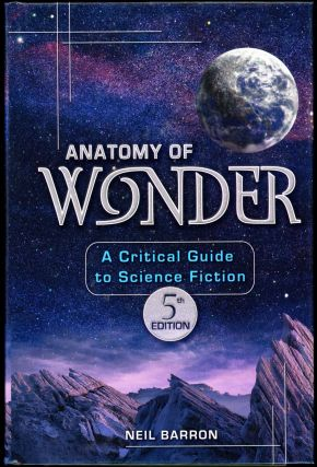 ANATOMY OF WONDER: A CRITICAL GUIDE TO SCIENCE FICTION. Fifth Edition. Neil Barron