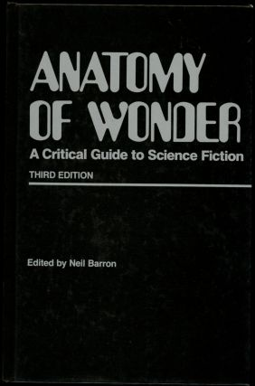ANATOMY OF WONDER: A CRITICAL GUIDE TO SCIENCE FICTION-Third edition. Neil Barron