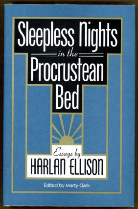 SLEEPLESS NIGHTS IN THE PROCRUSTEAN BED: ESSAYS BY HARLAN ELLISON. Harlan Ellison