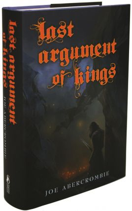 LAST ARGUMENT OF KINGS. Joe Abercrombie