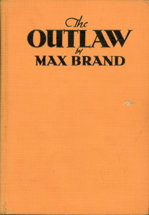 THE OUTLAW. Max Brand, Frederick Schiller Faust