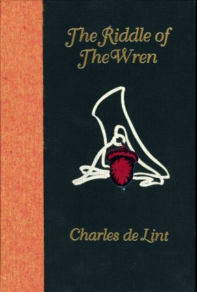 THE RIDDLE OF THE WREN. Charles De Lint.