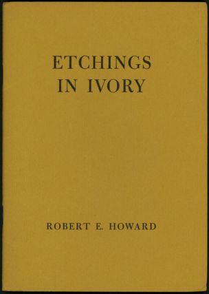 ETCHINGS IN IVORY: POEMS IN PROSE. Robert E. Howard