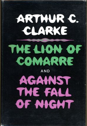 THE LION OF COMARRE AND AGAINST THE FALL OF NIGHT. Arthur C. Clarke.