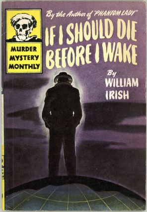 IF I SHOULD DIE BEFORE I WAKE. William Irish, Cornell Woolrich.