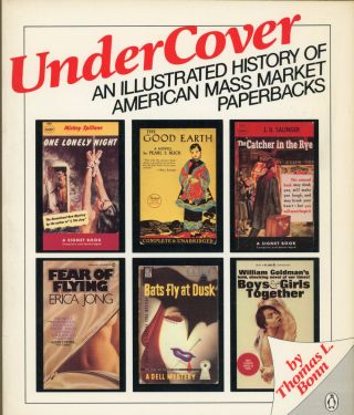 UNDERCOVER: AN ILLUSTRATED HISTORY OF AMERICAN MASS MARKET PAPERBACKS. Thomas L. Bonn.