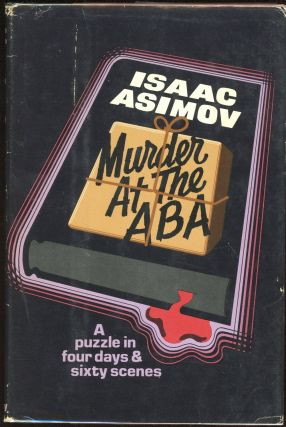 MURDER AT THE ABA: A PUZZLE IN FOUR DAYS AND SIXTY SCENES. Isaac Asimov