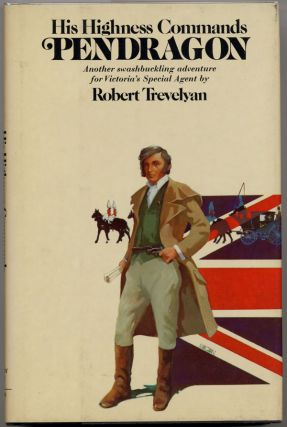 "HIS HIGHNESS COMMANDS PENDRAGON. Robert Forrest-Webb, ""Robert Trevelyan."""